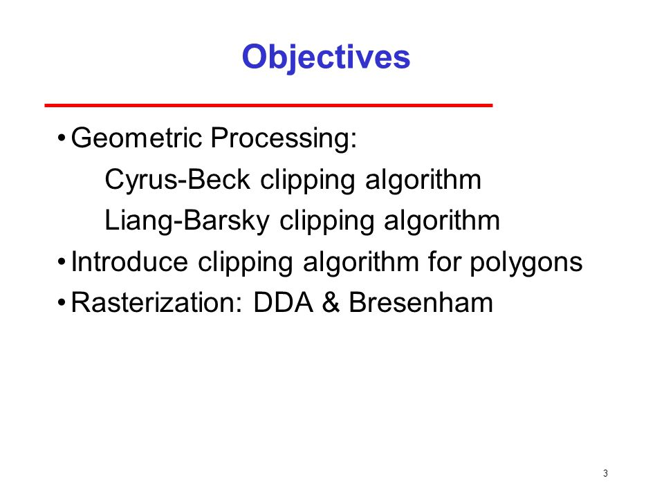 Objectives Geometric Processing: Cyrus-Beck clipping algorithm