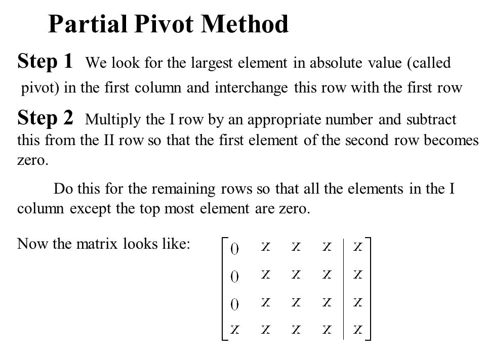 Partial Pivot Method Step 1 We look for the largest element in absolute value (called.