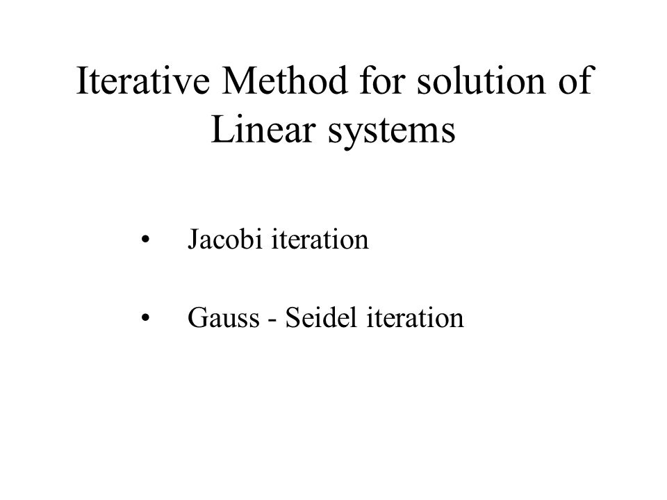 Iterative Method for solution of Linear systems