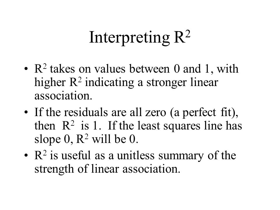 Interpreting R2 R2 takes on values between 0 and 1, with higher R2 indicating a stronger linear association.