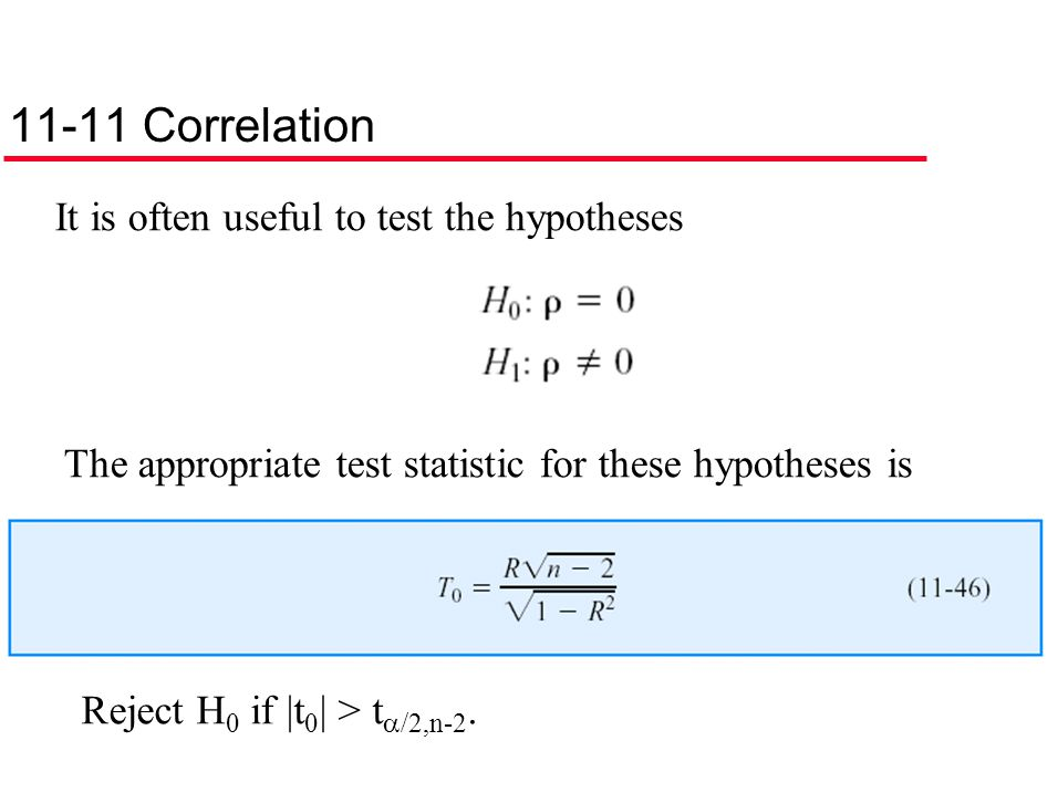 11-11 Correlation It is often useful to test the hypotheses