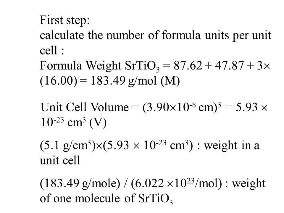 First step: calculate the number of formula units per unit cell : Formula Weight SrTiO3 = 87.62 + 47.87 + 3 (16.00) = 183.49 g/mol (M)