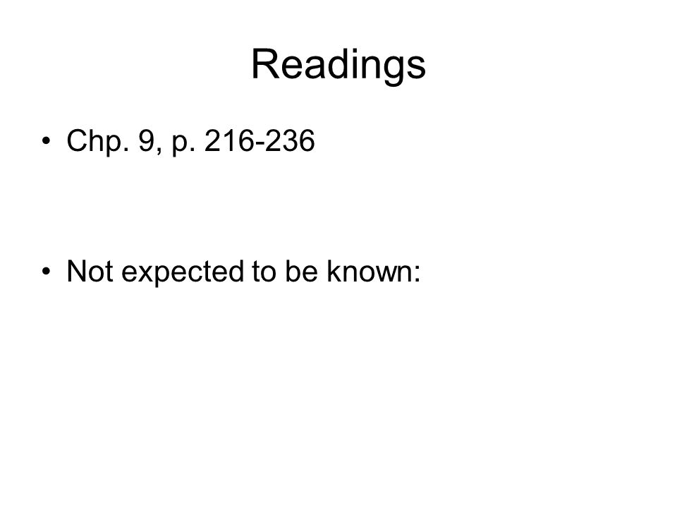 Readings Chp. 9, p Not expected to be known:
