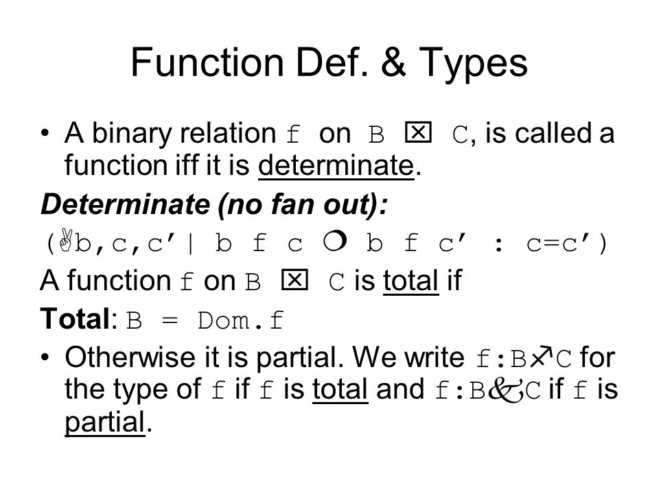 Function Def. & Types A binary relation f on B  C, is called a function iff it is determinate. Determinate (no fan out):