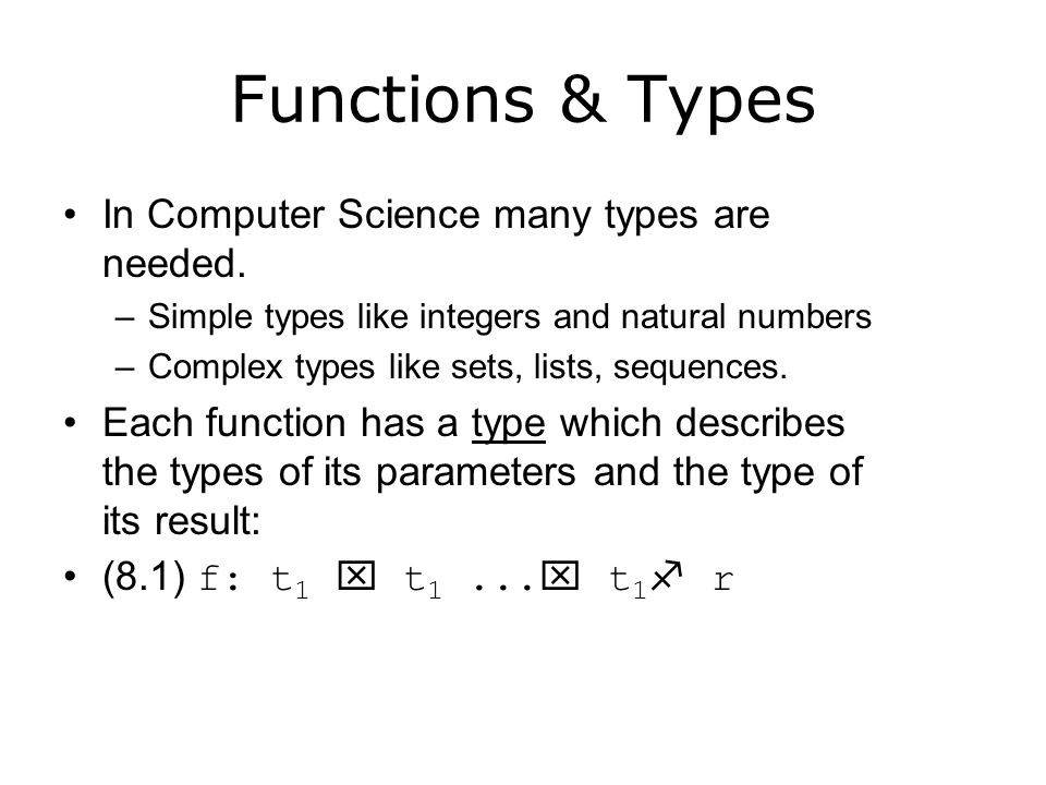 Functions & Types In Computer Science many types are needed.
