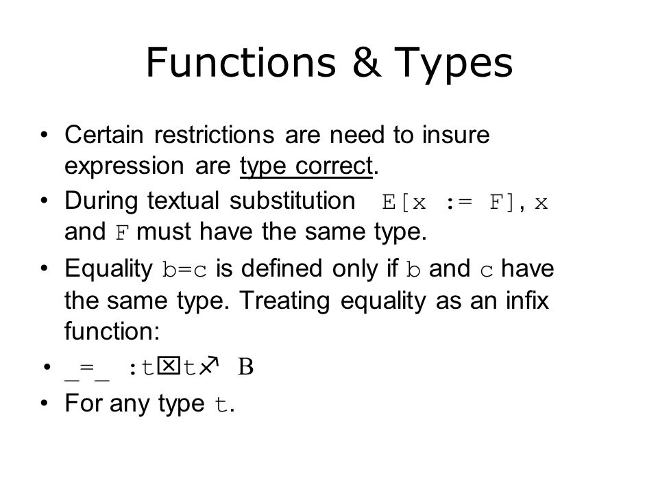 Functions & Types Certain restrictions are need to insure expression are type correct.
