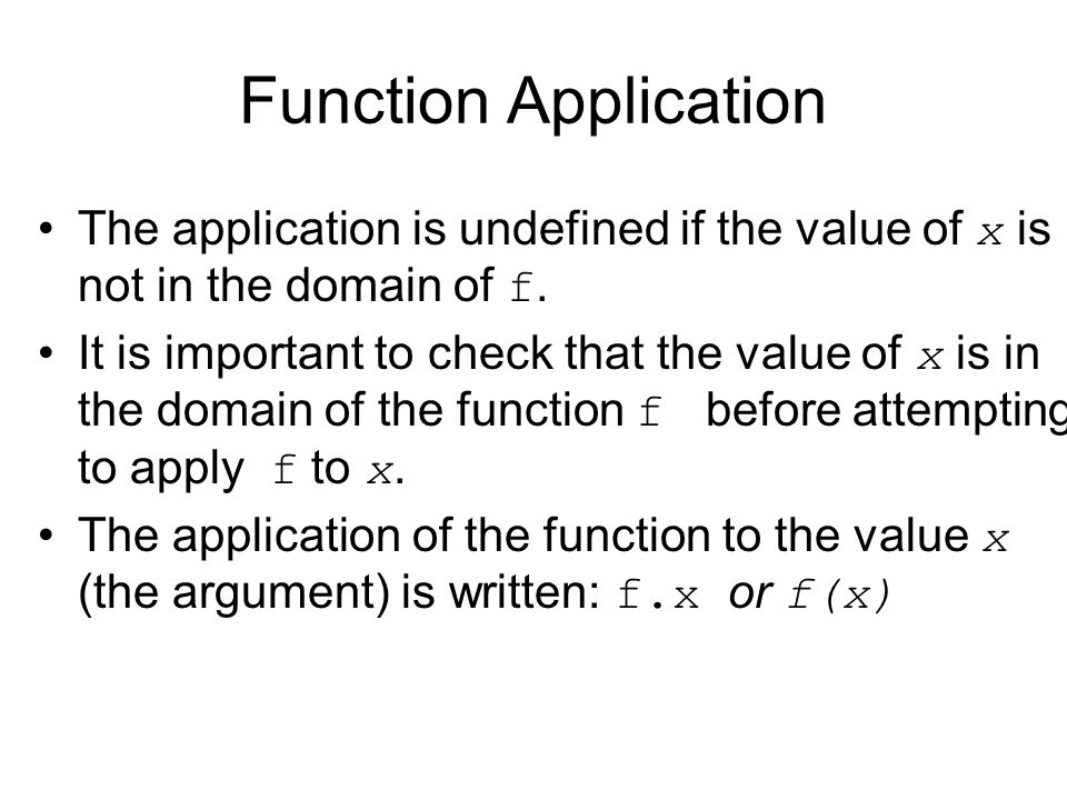 Function Application The application is undefined if the value of x is not in the domain of f.