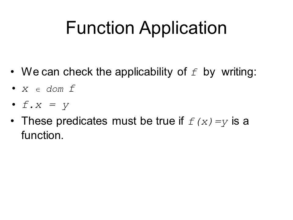 Function Application We can check the applicability of f by writing: