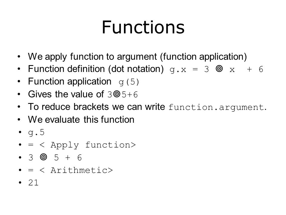 Functions We apply function to argument (function application)