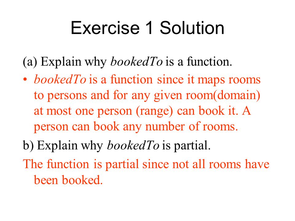 Exercise 1 Solution (a) Explain why bookedTo is a function.