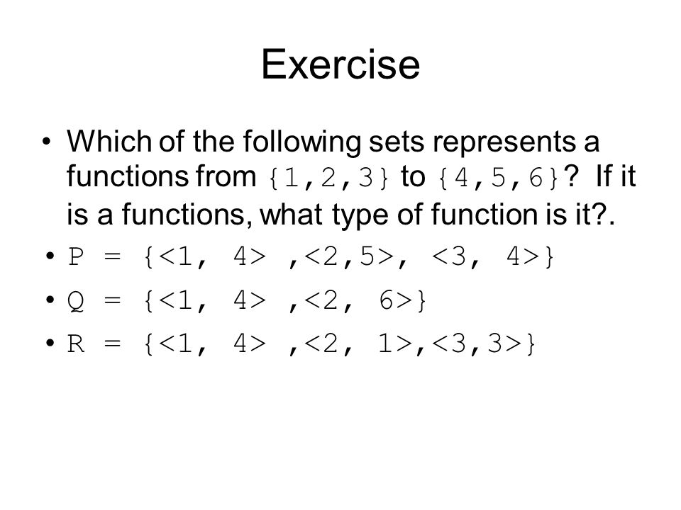 Exercise Which of the following sets represents a functions from {1,2,3} to {4,5,6} If it is a functions, what type of function is it .