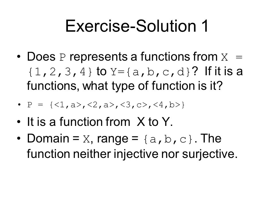 Exercise-Solution 1 Does P represents a functions from X = {1,2,3,4} to Y={a,b,c,d} If it is a functions, what type of function is it