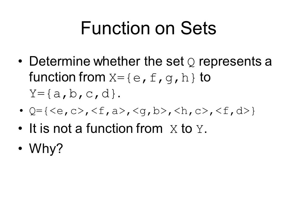Function on Sets Determine whether the set Q represents a function from X={e,f,g,h} to Y={a,b,c,d}.