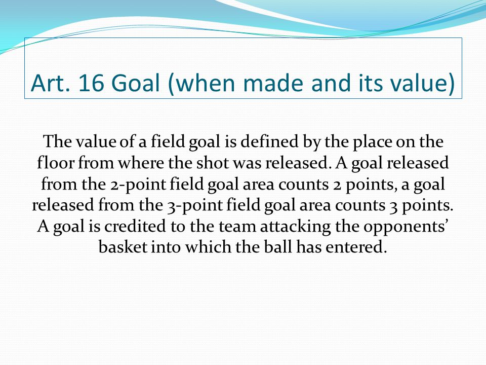 Art. 16 Goal (when made and its value)