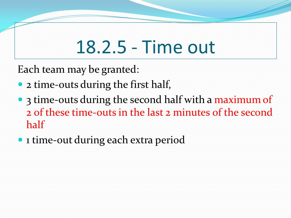 18.2.5 - Time out Each team may be granted: