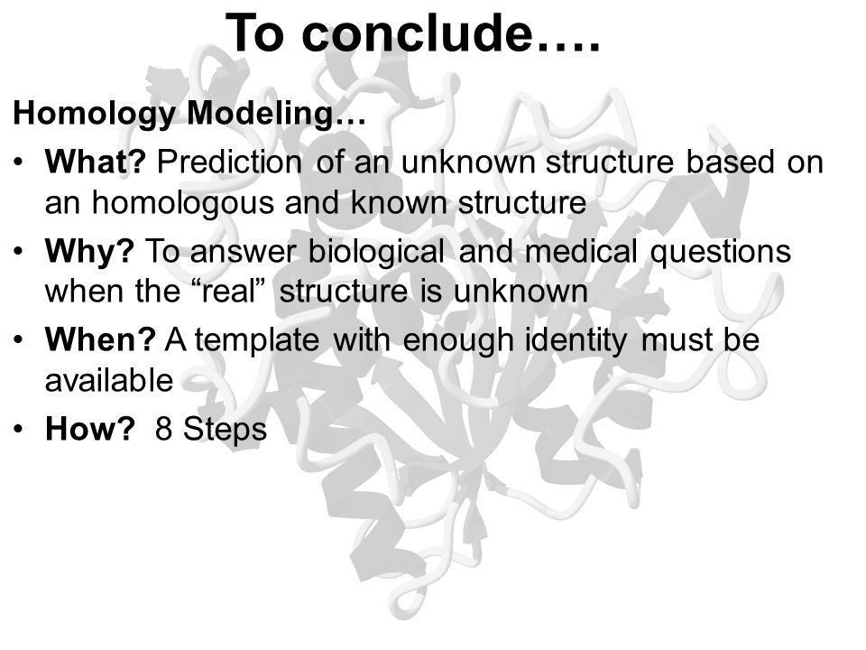 To conclude…. Homology Modeling…