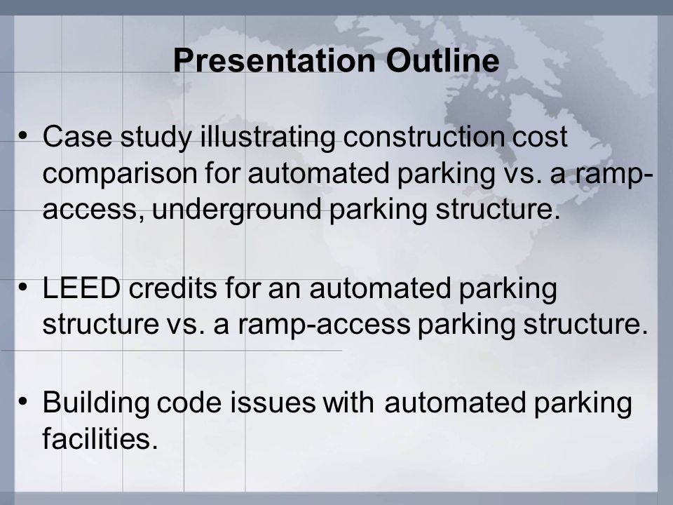 Presentation Outline Case study illustrating construction cost comparison for automated parking vs. a ramp-access, underground parking structure.