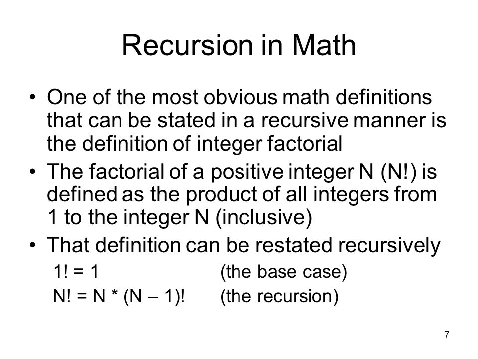 Recursion in Math One of the most obvious math definitions that can be stated in a recursive manner is the definition of integer factorial.