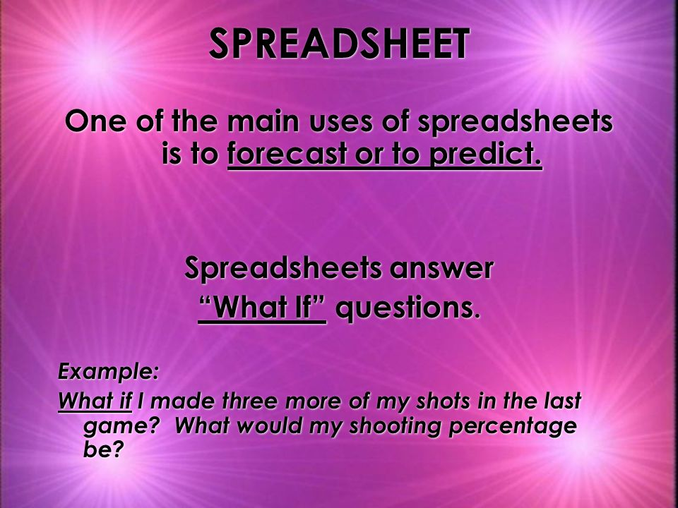 One of the main uses of spreadsheets is to forecast or to predict.
