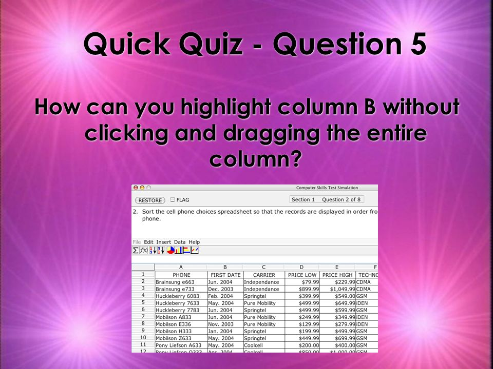 Quick Quiz - Question 5 How can you highlight column B without clicking and dragging the entire column