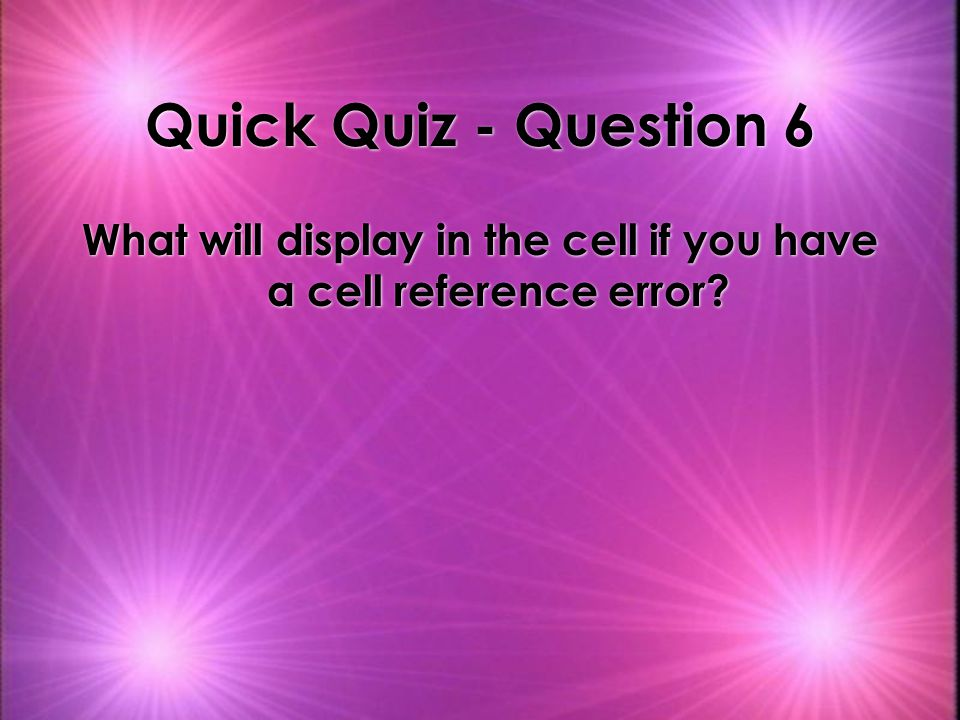 What will display in the cell if you have a cell reference error