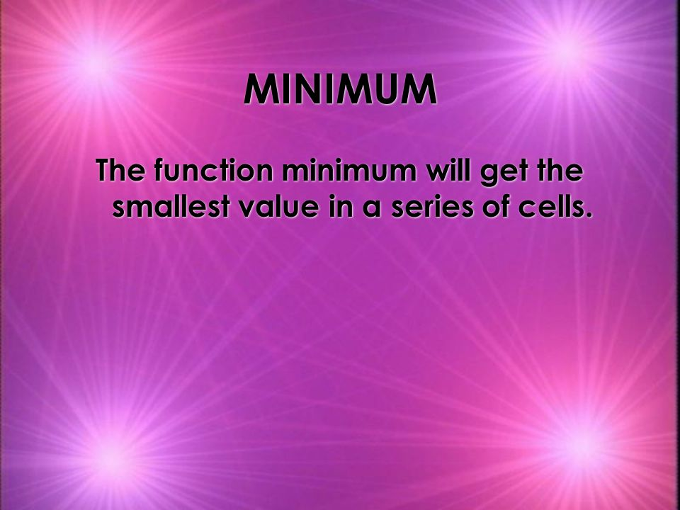 The function minimum will get the smallest value in a series of cells.
