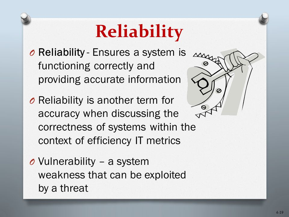 Reliability Reliability - Ensures a system is functioning correctly and providing accurate information.