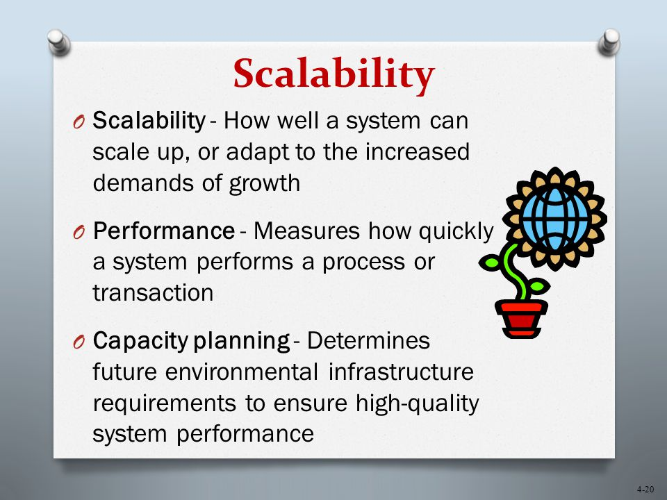 Scalability Scalability - How well a system can scale up, or adapt to the increased demands of growth.