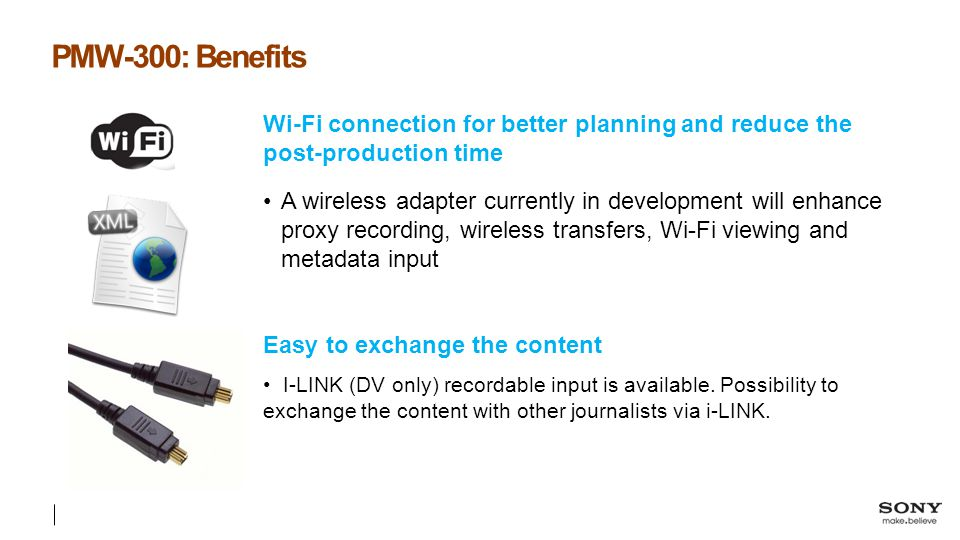 PMW-300: Benefits Wi-Fi connection for better planning and reduce the post-production time.