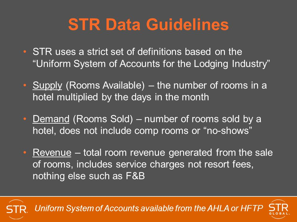STR Data Guidelines STR uses a strict set of definitions based on the Uniform System of Accounts for the Lodging Industry