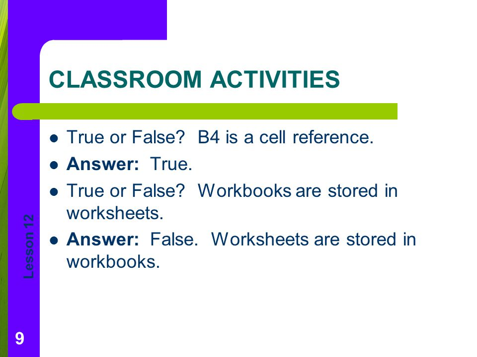 CLASSROOM ACTIVITIES True or False B4 is a cell reference.