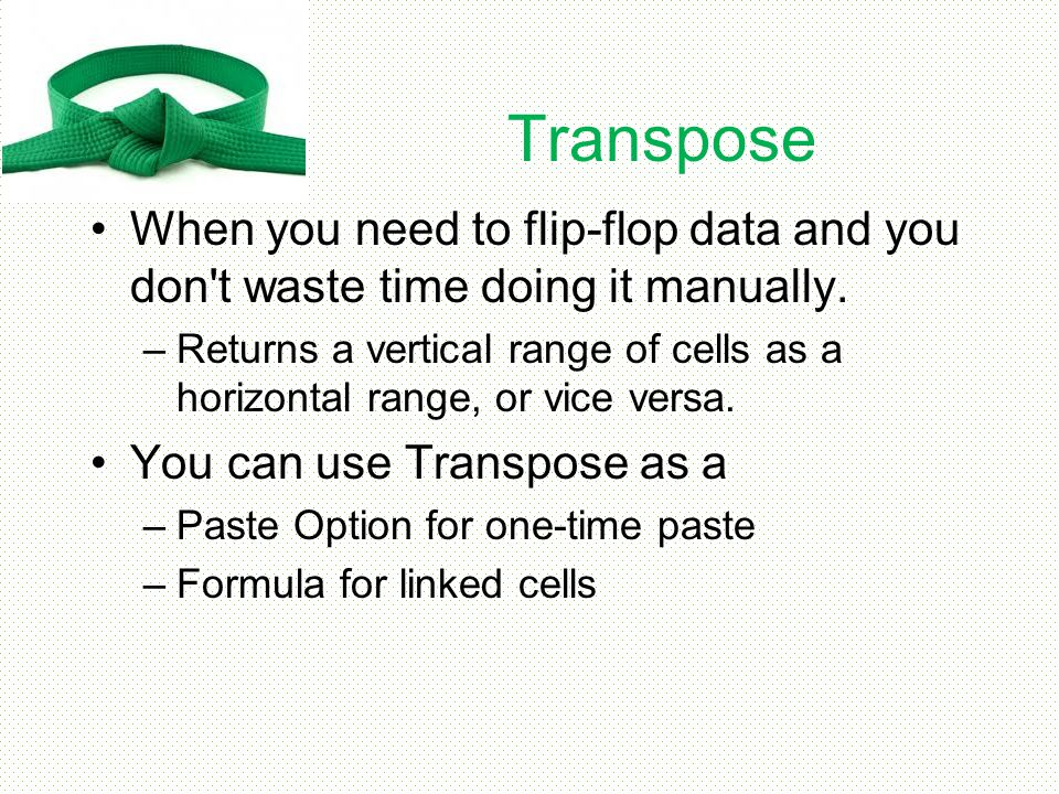 Transpose When you need to flip-flop data and you don t waste time doing it manually.