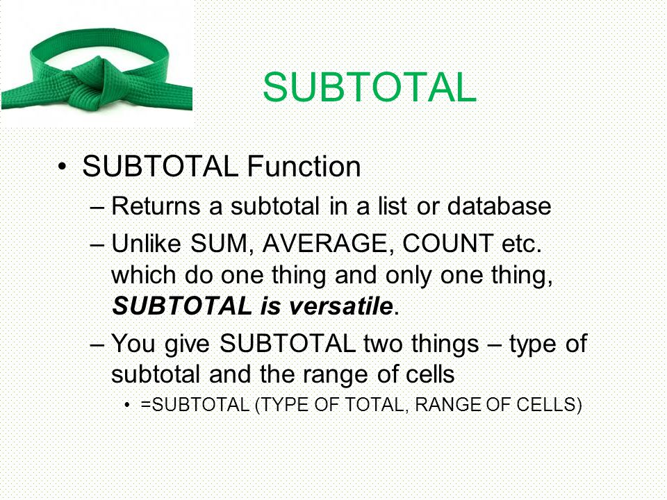 SUBTOTAL SUBTOTAL Function Returns a subtotal in a list or database