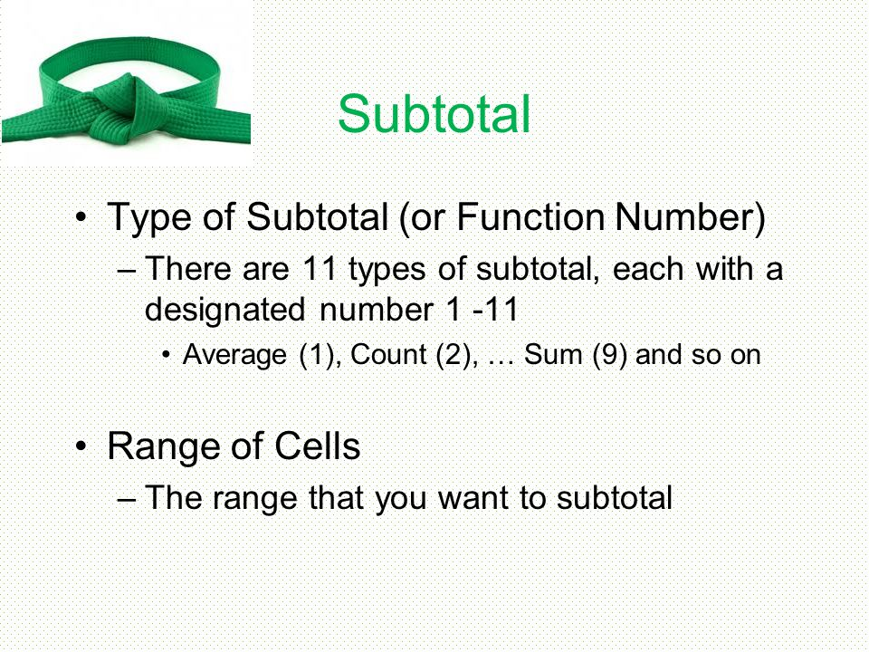 Subtotal Type of Subtotal (or Function Number) Range of Cells