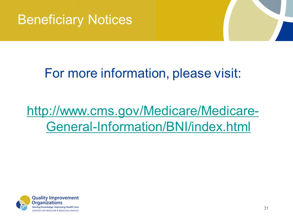 Beneficiary Notices For more information, please visit: http://www.cms.gov/Medicare/Medicare-General-Information/BNI/index.html