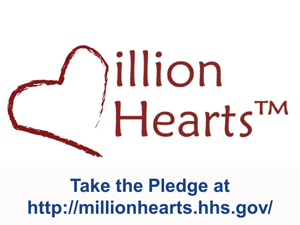 Take the Pledge at http://millionhearts.hhs.gov/