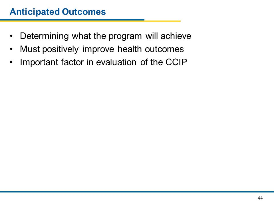 Anticipated Outcomes Determining what the program will achieve. Must positively improve health outcomes.