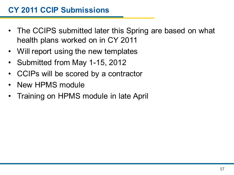 CY 2011 CCIP Submissions The CCIPS submitted later this Spring are based on what health plans worked on in CY 2011.