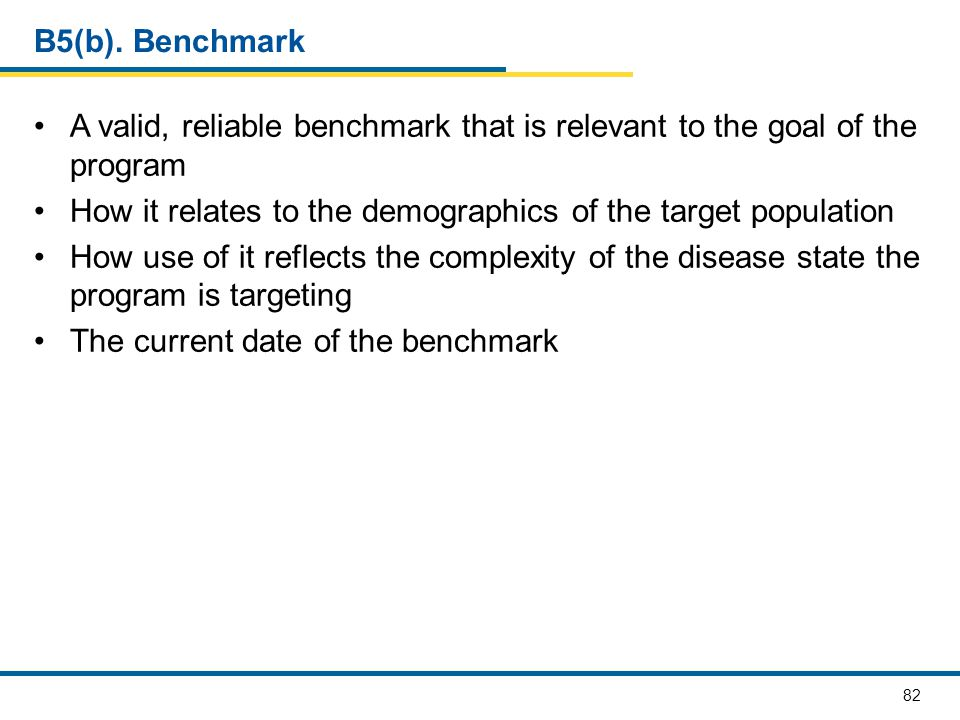 B5(b). Benchmark A valid, reliable benchmark that is relevant to the goal of the program.