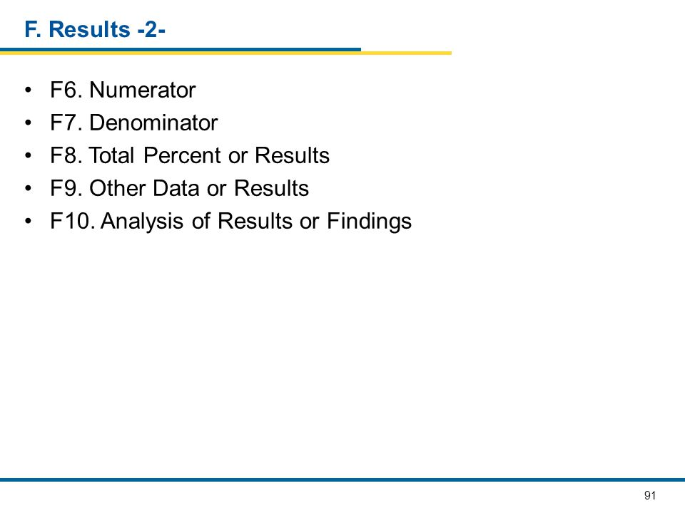 F. Results -2- F6. Numerator. F7. Denominator. F8. Total Percent or Results. F9. Other Data or Results.