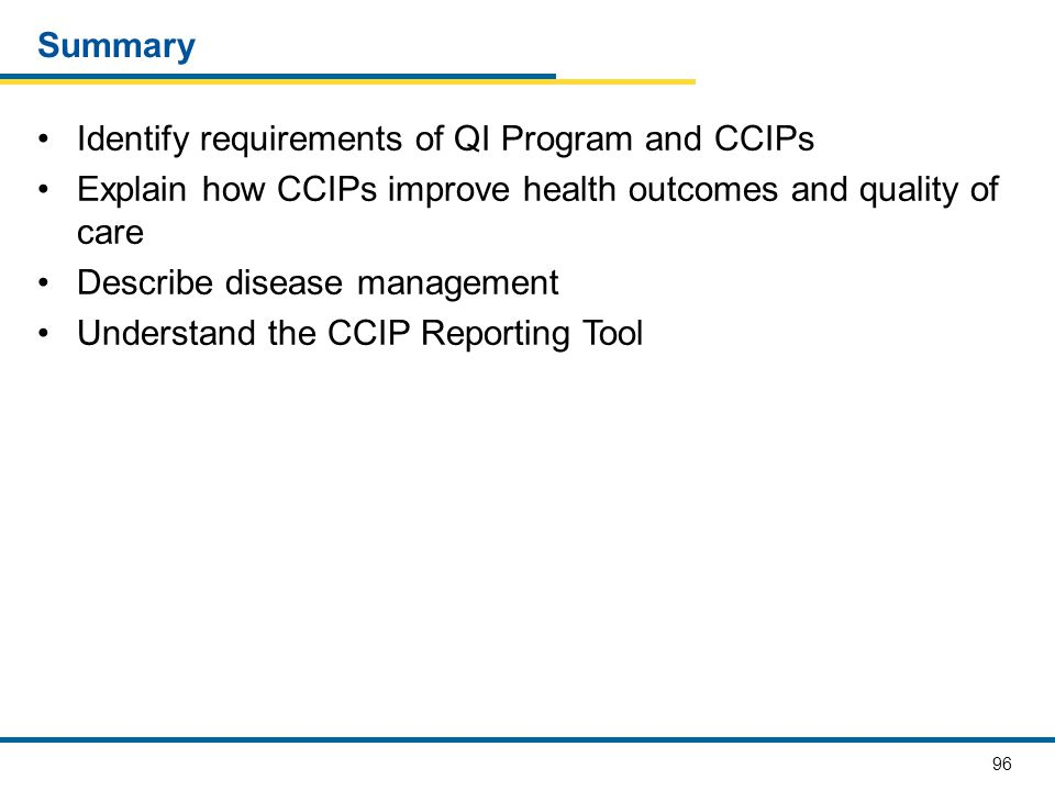 Summary Identify requirements of QI Program and CCIPs. Explain how CCIPs improve health outcomes and quality of care.