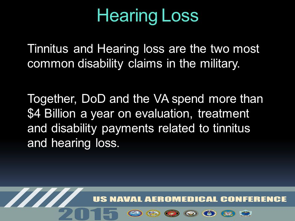 Hearing Loss Tinnitus and Hearing loss are the two most common disability claims in the military.