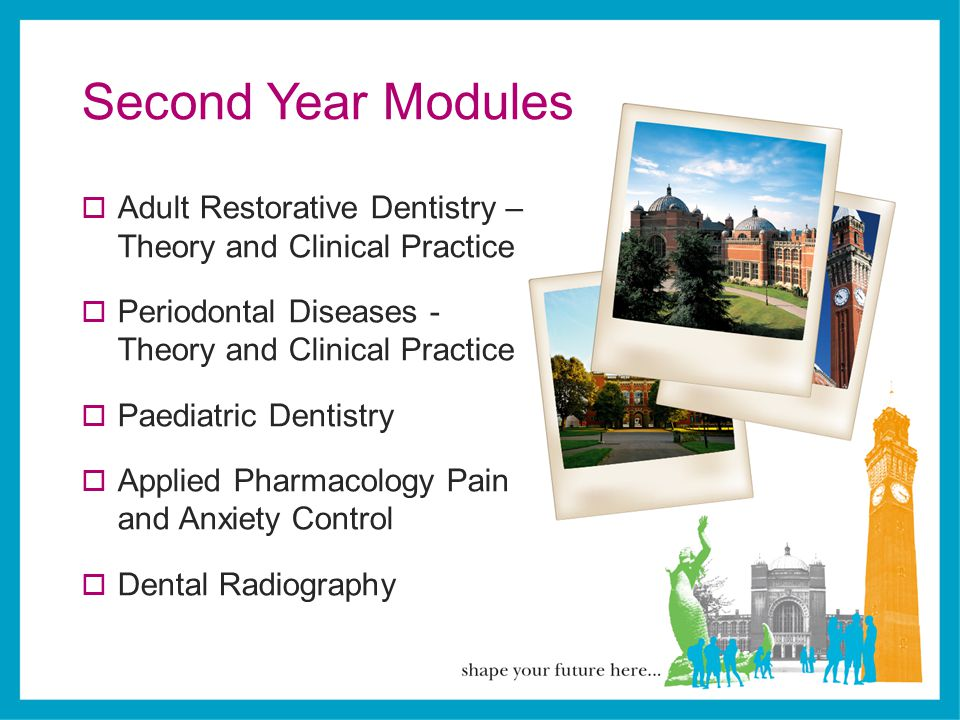 Second Year Modules Adult Restorative Dentistry – Theory and Clinical Practice. Periodontal Diseases - Theory and Clinical Practice.