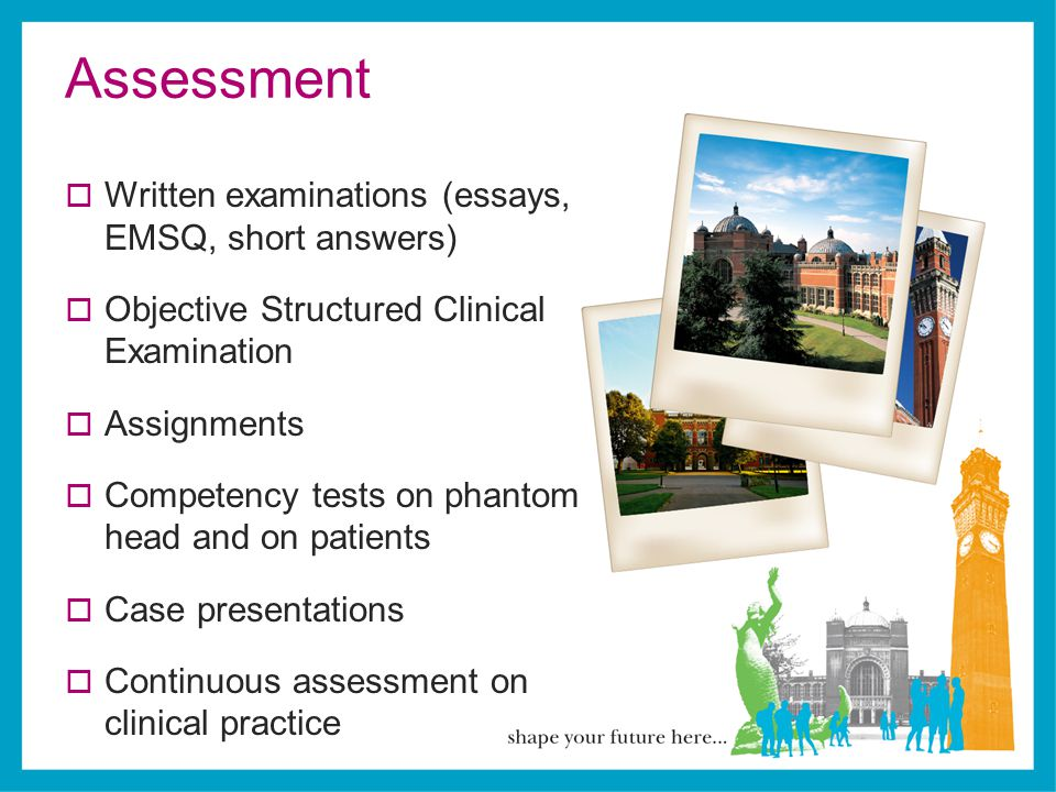 Assessment Written examinations (essays, EMSQ, short answers)