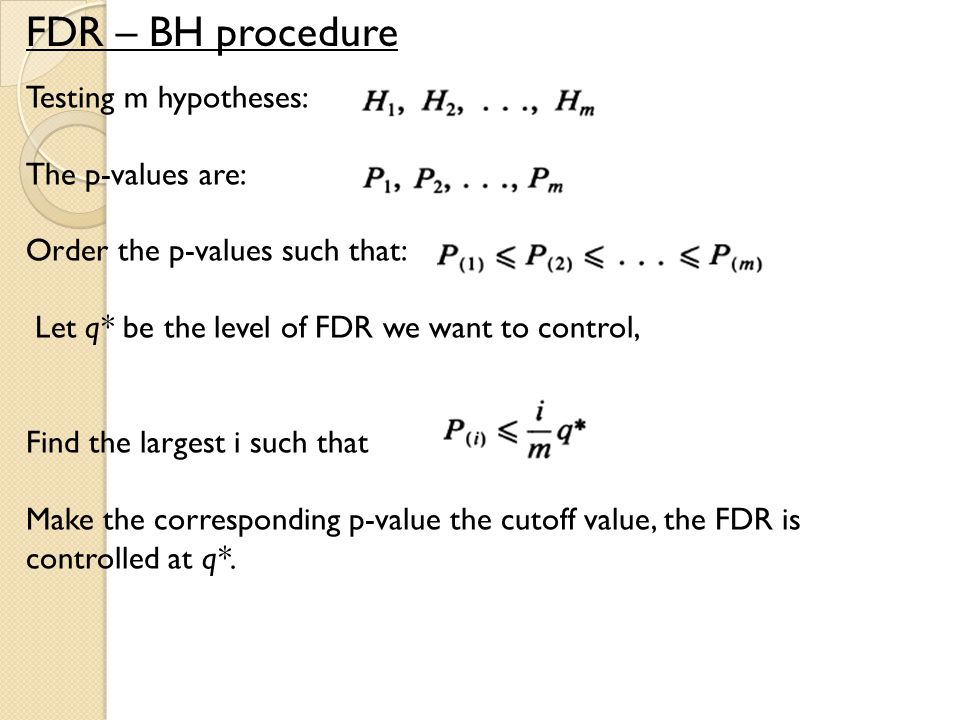 FDR – BH procedure Testing m hypotheses: The p-values are: