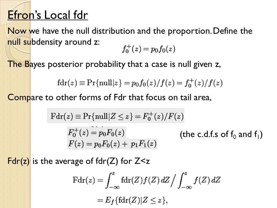 Efron's Local fdr Now we have the null distribution and the proportion. Define the null subdensity around z: