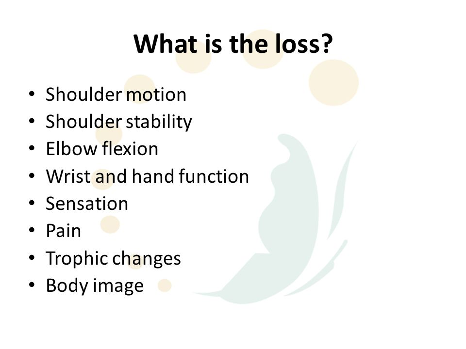What is the loss Shoulder motion Shoulder stability Elbow flexion