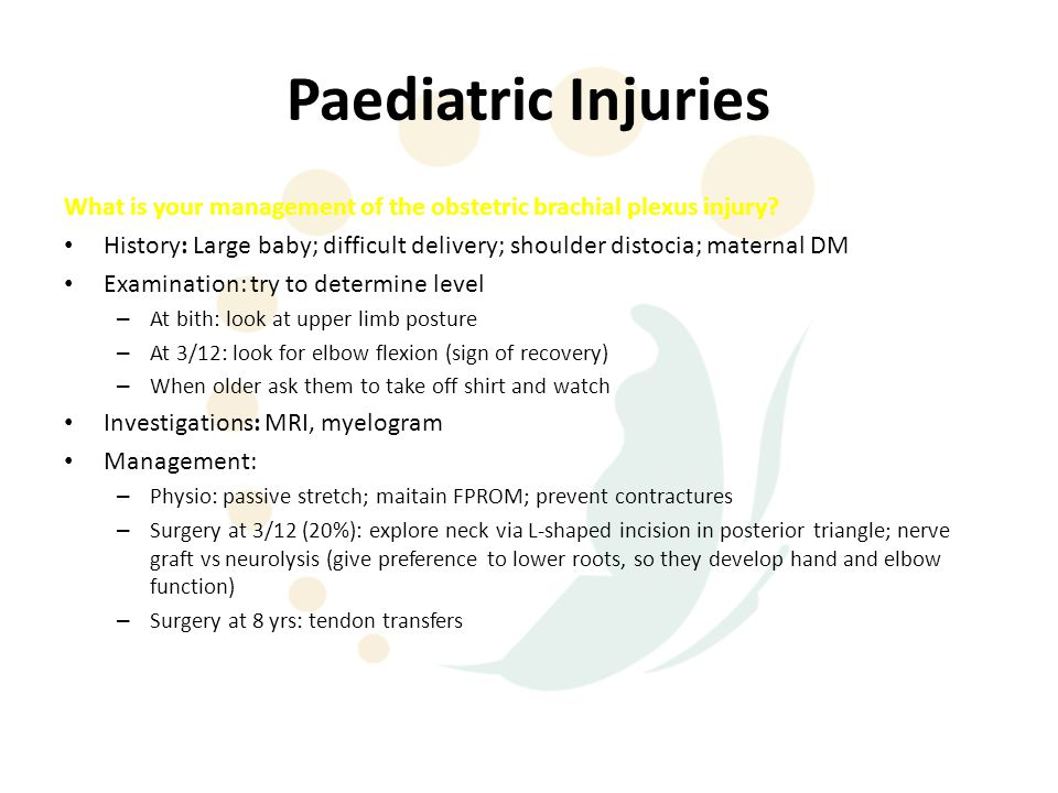Paediatric Injuries What is your management of the obstetric brachial plexus injury