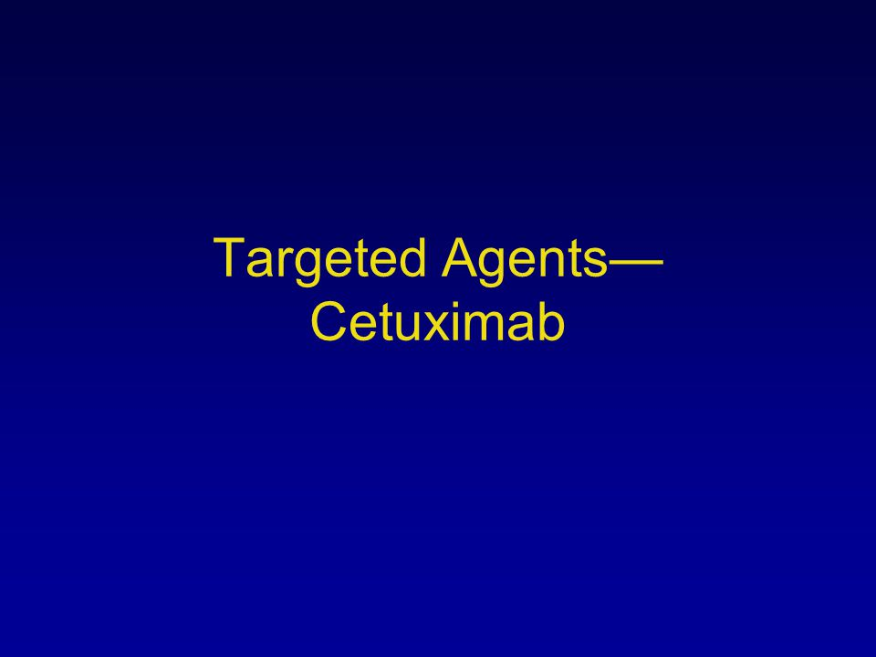 Targeted Agents— Cetuximab