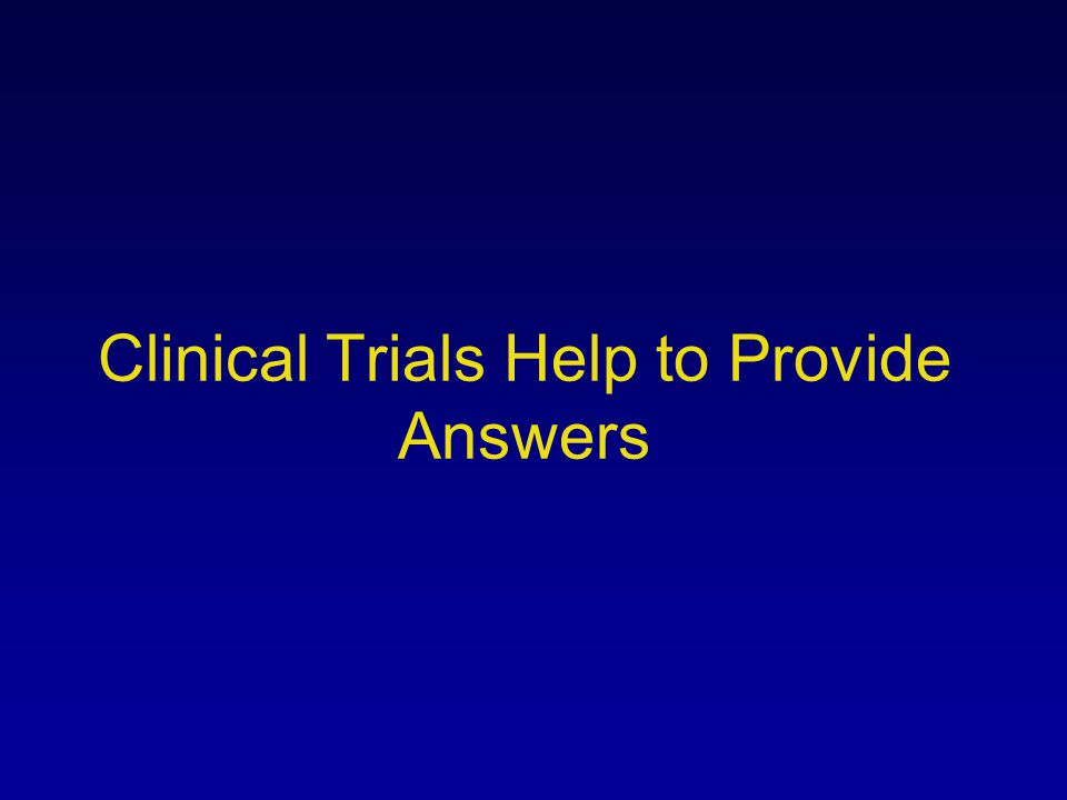 Clinical Trials Help to Provide Answers